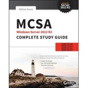 MCSA Windows Server 2012 R2 Complete Study Guide: Exams 70-410, 70-411, 70-412, and 70-417 by William Panek