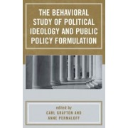 The Behavioral Study of Political Ideology and Public Policy Formulation by Carl Grafton