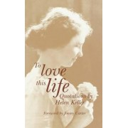 To Love This Life by Professor of Public Law European Law and International Law Helen Keller