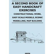 A Second Book of Easy Handcraft Exercises - Constructional Work, Easy Scale Models, Scenic Modelling, Map Building by F. S. Badcock