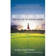 Golf's Three Noble Truths by James Ragonnet