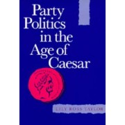 Party Politics in the Age of Caesar by Lily Ross Taylor