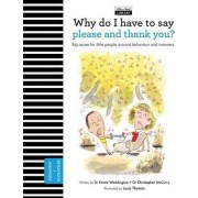 Why Do I Have to Say Please and Thank You? by Emma Waddington