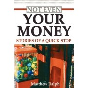 Not Even Your Money by Matthew Ralph