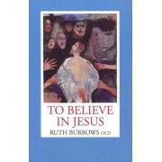 To Believe in Jesus by Ocd Ruth Burrows