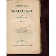 Psychologie Du Socialisme / Les Théories Socialistes Et Létat Mental De Leurs Adeptes \; Le Socialisme Comme Croyance \; Le Socialisme Suivant Les Races \; Le Conflit Entre Les Nécessités ...