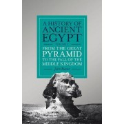 A History of Ancient Egypt: From the Great Pyramid to the Fall of the Middle Kingdom Volume 2 by John Romer