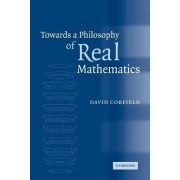 Towards a Philosophy of Real Mathematics by David Corfield
