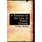 A Treatise on the Law of Public Schools by Finley Burke