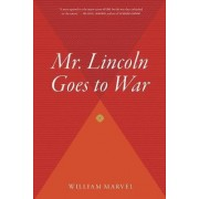 Mr. Lincoln Goes to War by MR William Marvel
