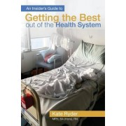 An Insider's Guide to Getting the Best Out of the Health System by Kate Ryder