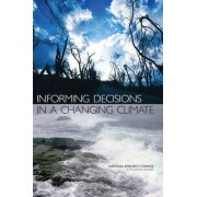 Informing Decisions in a Changing Climate by Panel on Strategies and Methods for Climate-Related Decision Support