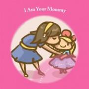 I Am Your Mommy: A Guide to Who's Who in a New Baby's Family!