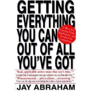 Getting Everything You Can Out of All You've Got by Jay Abraham