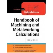 Handbook of Machining and Metalworking Calculations by Ronald Walsh