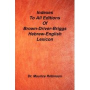Indexes to All Editions of Bdb Hebrew English Lexicon by Maurice Robinson