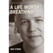 A Life Worth Breathing: A Yoga Master's Handbook of Strength, Grace, and Healing, Paperback