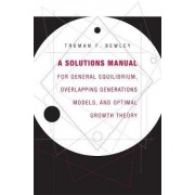 A Solutions Manual for General Equilibrium, Overlapping Generations Models, and Optimal Growth Theory by Truman F. Bewley