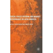 Social Policy Reform and Market Governance in Latin America by Louise Haagh