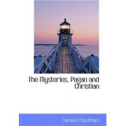 The Mysteries, Pagan and Christian by Samuel Cheetham