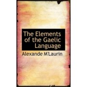 The Elements of the Gaelic Language by Alexande M'Laurin