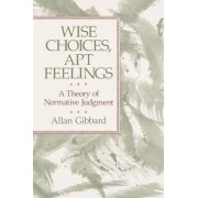 Wise Choices, Apt Feelings by Allan Gibbard