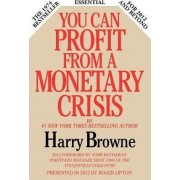 You Can Profit from a Monetary Crisis by Harry Browne