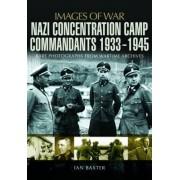 Nazi Concentration Camp Commandants 1933-1945 by Ian Baxter