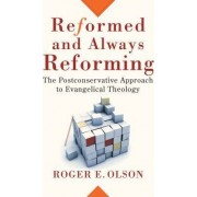 Reformed and Always Reforming by Roger E. Olson