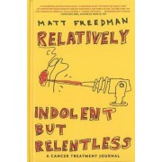Relatively Indolent But Relentless by Matthew Freedman