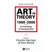 Art in Theory 1900-2000 - an Anthology of Changing Ideas 2E by Charles Harrison