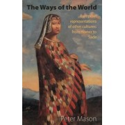 The Ways of the World: European Representations of Other Cultures: From Homer to Sade 2015 by Peter Mason