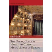 Anthem Guide to the Opera, Concert Halls and Classical Music Venues of Europe by Anthem Press