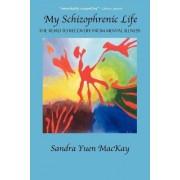 My Schizophrenic Life by Sandra Yuen MacKay