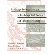 Landscape Ecology Principles in Landscape Architecture and Land-use Planning by Wenche E. Dramstad