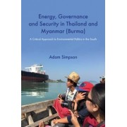 Energy, Governance and Security in Thailand and Myanmar (Burma): A Critical Approach to Environmental Politics in the South 2017 by Adam Simpson