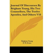 Journal of Discourses by Brigham Young, His Two Counsellors, the Twelve Apostles, and Others V18 by Brigham Young
