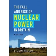 The Fall and Rise of Nuclear Power in Britain by Simon Taylor