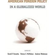 American Foreign Policy in a Globalized World by David P. Forsythe