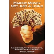 Making Money Not Just a Living by Les Jansson