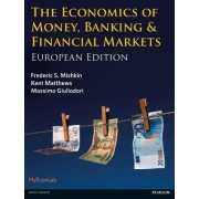 The Economics of Money, Banking & Financial Markets by Kent Matthews