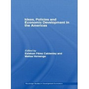 Ideas, Policies and Economic Development in the Americas by Esteban Perez-Caldentey