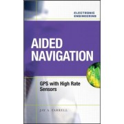 Aided Navigation: GPS with High Rate Sensors by Jay A. Farrell
