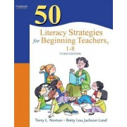 50 Literacy Strategies for Beginning Teachers, 1-8 by Terry L. Norton