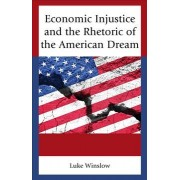 Economic Injustice and the Rhetoric of the American Dream by Luke Winslow