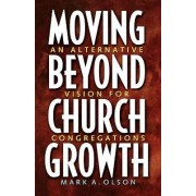 Moving beyond Church Growth by Olson