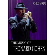 The Music of Leonard Cohen by Chris Wade