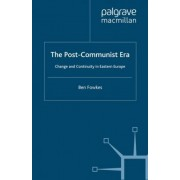 The Post-Communist Era: Change and Continuity in Eastern Europe by Ben Fowkes