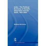 India - the Political Economy of Growth, Stagnation and the State, 1951-2007 by Matthew McCartney