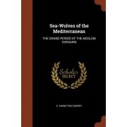 Sea-Wolves of the Mediterranean: The Grand Period of the Moslem Corsairs